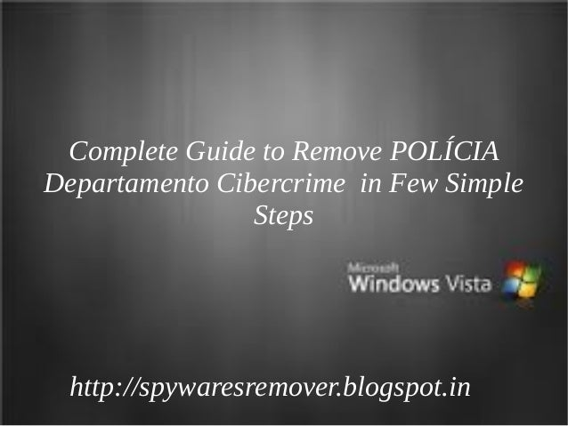 Complete Guide to Remove POLÍCIADepartamento Cibercrime in Few Simple                Steps http://spywaresremover.blogspot...