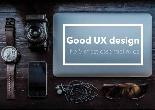 Good UX design The 5 most essential rules