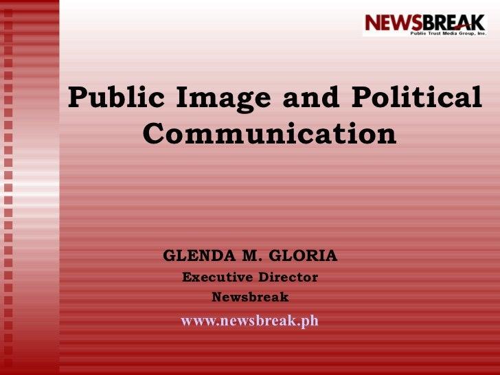 Public Image and Political Communication  GLENDA M. GLORIA Executive Director Newsbreak www.newsbreak.ph