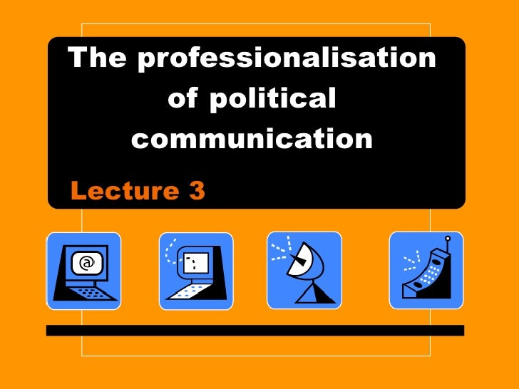 The professionalisation of political communication Lecture 3