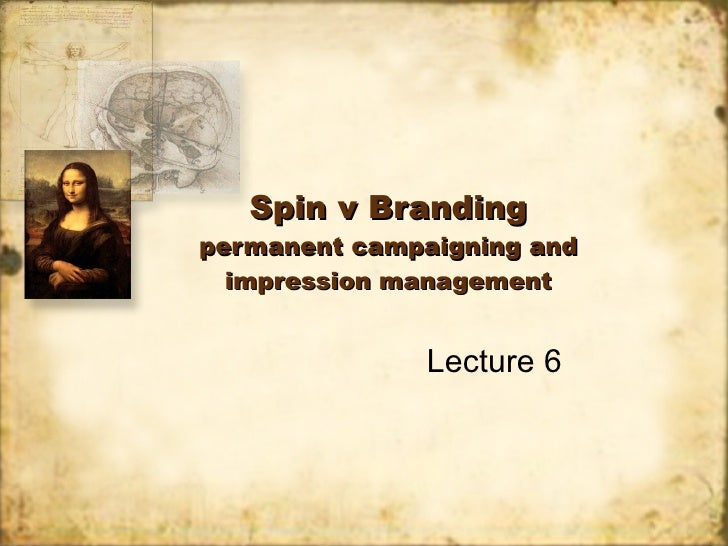 Spin v Branding permanent campaigning and impression management Lecture 6