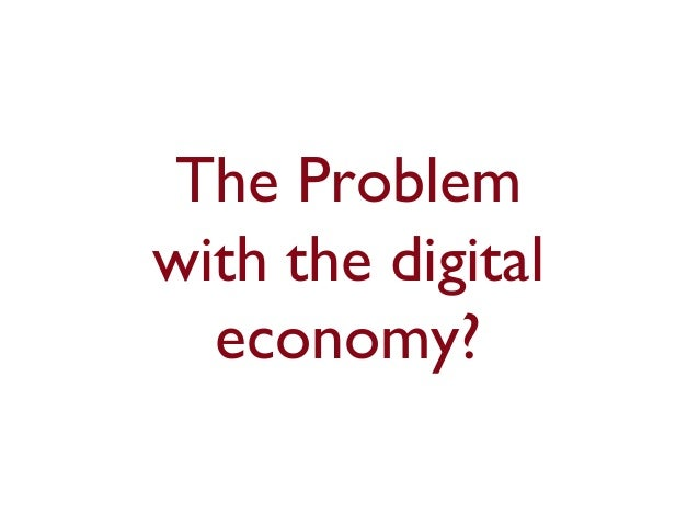 The Problemwith the digitaleconomy?