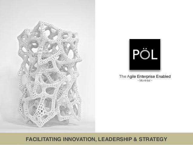 FACILITATING INNOVATION, LEADERSHIP & STRATEGY The Agile Enterprise Enabled • Montréal •