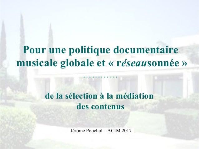 Pour une politique documentaire musicale globale et « réseausonnée » ………… de la sélection à la médiation des contenus Jérô...