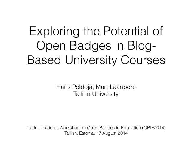 Exploring the Potential of Open Badges in Blog- Based University Courses Hans Põldoja, Mart Laanpere Tallinn University 1s...