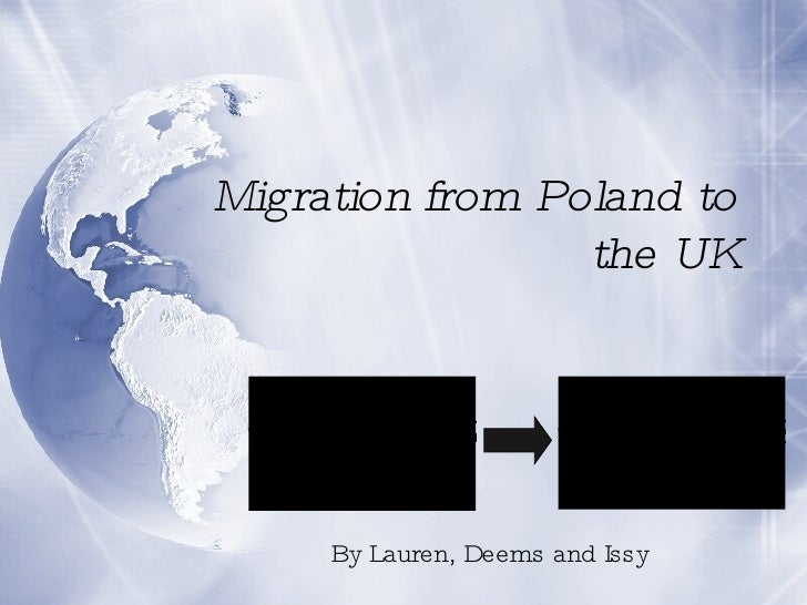 polish migration to uk In order to demonstrate the use of this model, an analysis of post-2004 polish migration to the uk, drawing upon forty-two semistructured interviews with polish migrants and domestic service providers, is presented although earlier migration displayed a number of the ideal characteristics of positive place-making described.