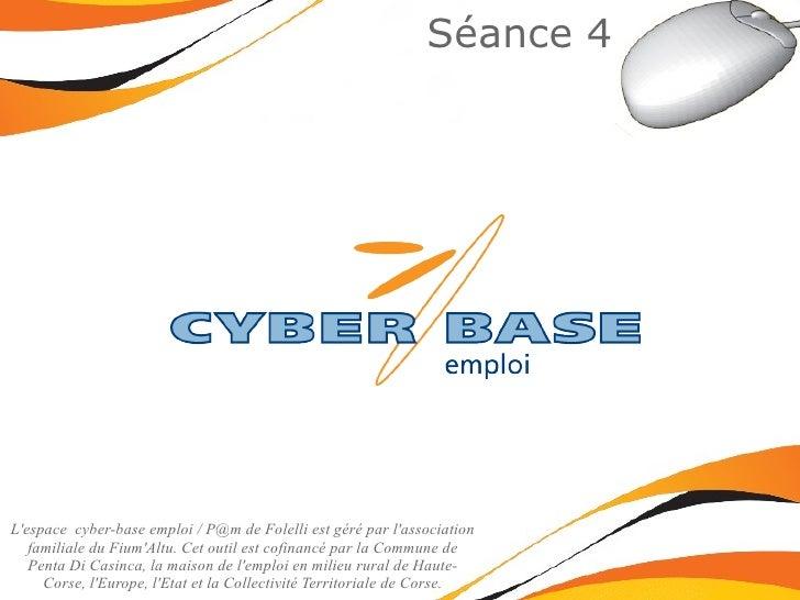 Séance 4 L'espace  cyber-base emploi /  [email_address]  de Folelli est géré par l'association familiale du Fium'Altu. Cet...