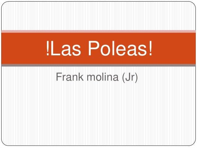 Frank molina (Jr) !Las Poleas!