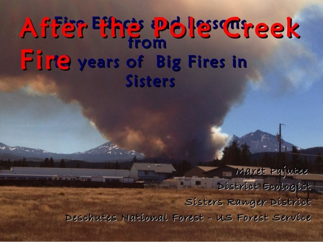 After the Pole Creek  Fire Effects and Lessons            fromFire  10 years of Big Fires in           Sisters            ...