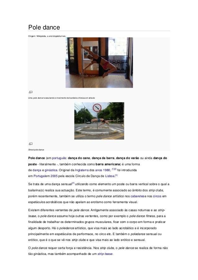 Pole danceOrigem: Wikipédia, a enciclopédia livre.Uma pole dancer executando o movimento de bandeira chinesa em atitudeStr...