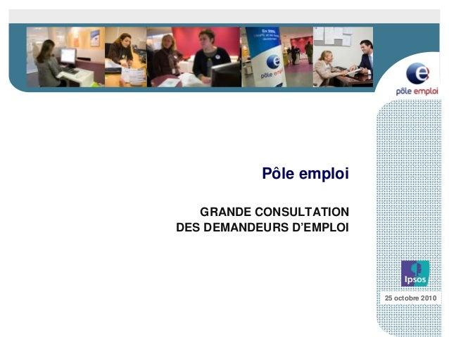 Pôle emploi GRANDE CONSULTATION DES DEMANDEURS D'EMPLOI 25 octobre 2010
