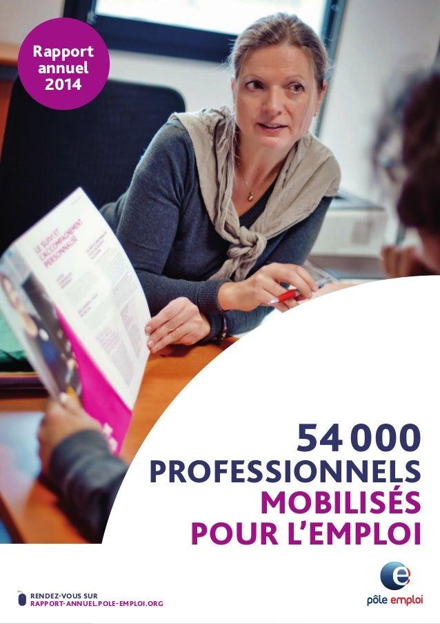 54000 PROFESSIONNELS MOBILISÉS POUR L'EMPLOI RENDEZ-VOUS SUR RAPPORT-ANNUEL.POLE-EMPLOI.ORG Rapport annuel 2014