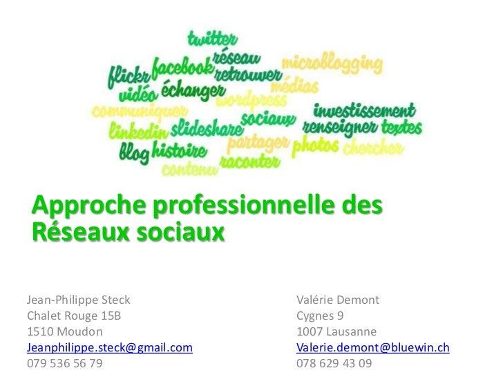 Approche professionnelle des Réseaux sociaux<br />Valérie Demont<br />Cygnes 9<br />1007 Lausanne<br />Valerie.demont@blue...