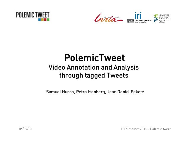 PolemicTweet Video Annotation and Analysis through tagged Tweets Samuel Huron, Petra Isenberg, Jean Daniel Fekete 06/09/13...