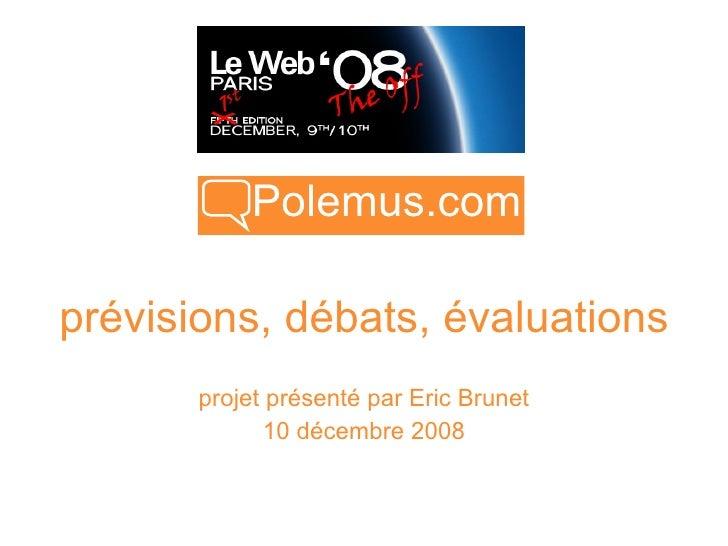 Polemus.com  prévisions, débats, évaluations        projet présenté par Eric Brunet               10 décembre 2008