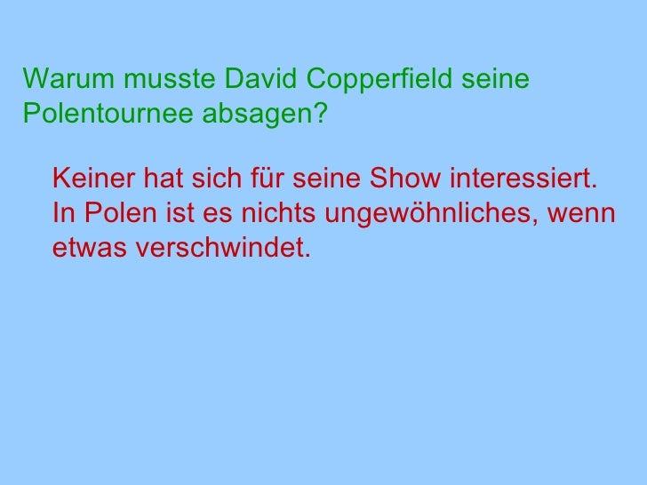 Warum musste David Copperfield seine Polentournee absagen? <ul><li>Keiner hat sich für seine Show interessiert. In Polen i...