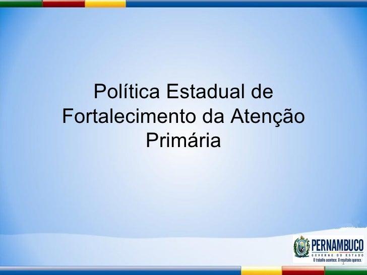 Política Estadual de Fortalecimento da Atenção Primária