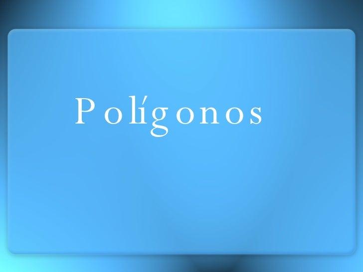 <ul><li>Polígonos </li></ul>
