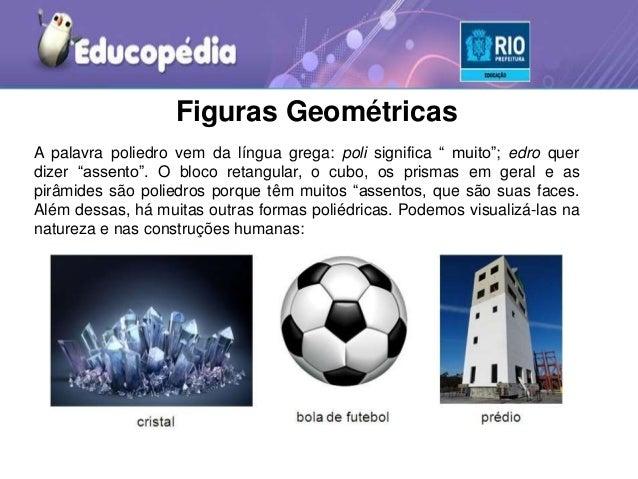 """Figuras Geométricas A palavra poliedro vem da língua grega: poli significa """" muito""""; edro quer dizer """"assento"""". O bloco re..."""