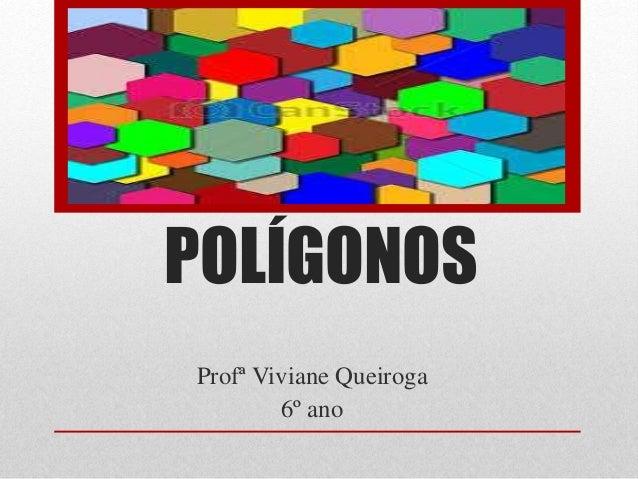 POLÍGONOS  Profª Viviane Queiroga  6º ano