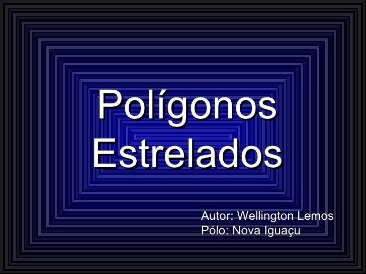 Polígonos Estrelados Autor: Wellington Lemos Pólo: Nova Iguaçu