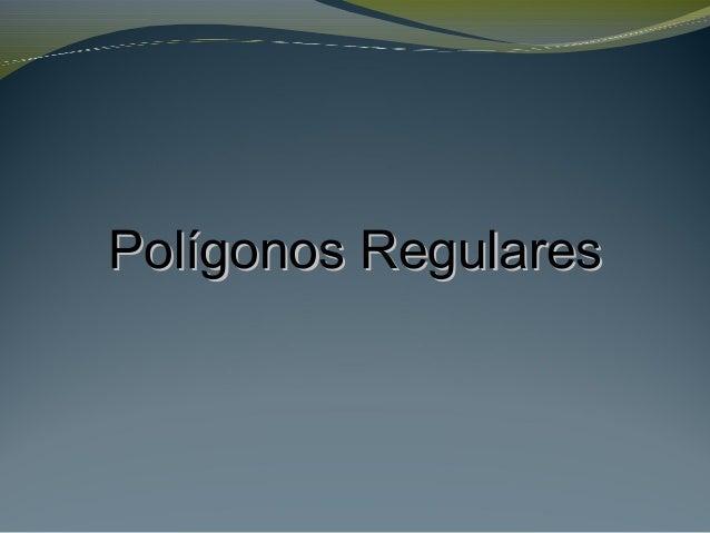 Polígonos RegularesPolígonos Regulares