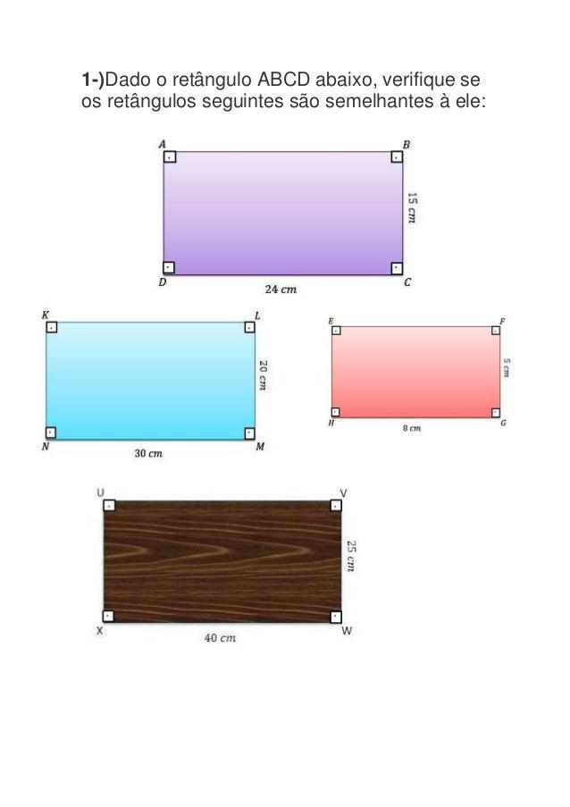 1-)Dado o retângulo ABCD abaixo, verifique se os retângulos seguintes são semelhantes à ele: