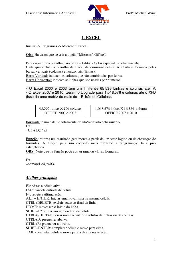 Disciplina: Informática Aplicada I Profª: Micheli Wink 1 1. EXCEL Iniciar –> Programas -> Microsoft Excel . Obs: Há casos ...