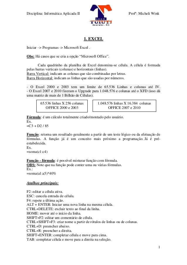 Disciplina: Informática Aplicada II Profª: Micheli Wink  1  1. EXCEL  Iniciar –> Programas -> Microsoft Excel .  Obs: Há c...