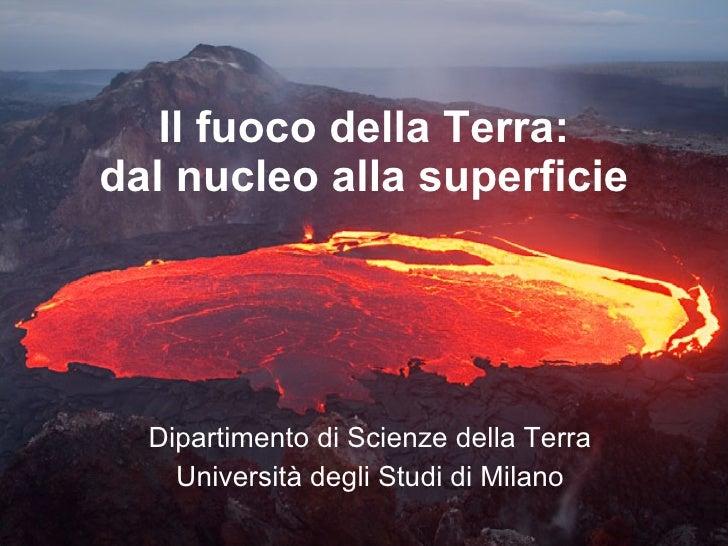 Il fuoco della Terra: dal nucleo alla superficie <ul><li>Dipartimento di Scienze della Terra </li></ul><ul><li>Università ...