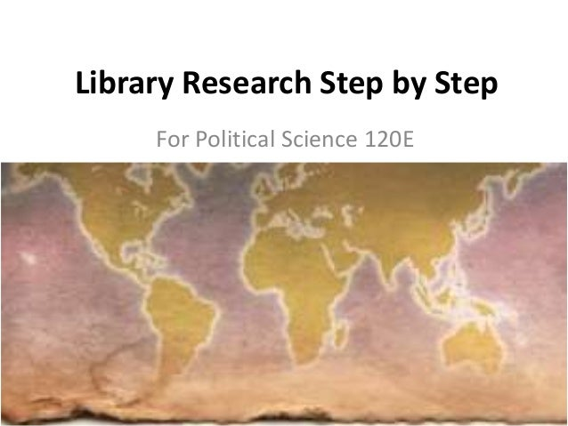 Library Research Step by Step For Political Science 120E