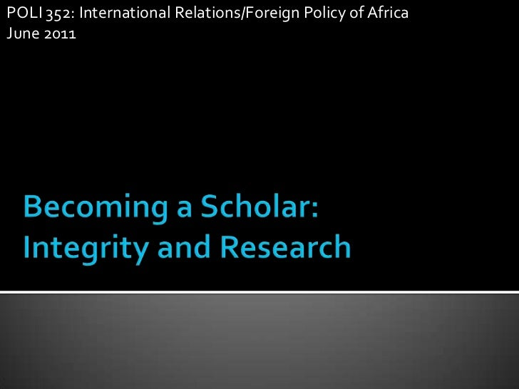 POLI 352: International Relations/Foreign Policy of Africa           June 2011<br />Becoming a Scholar: Integrity and Rese...
