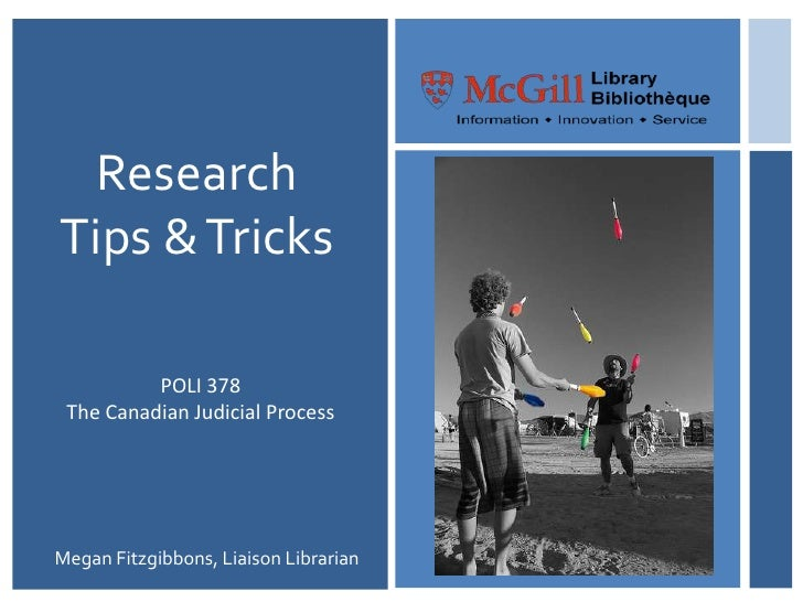 Research Tips & Tricks<br />POLI 378 <br />The Canadian Judicial Process<br />Megan Fitzgibbons, Liaison Librarian<br />