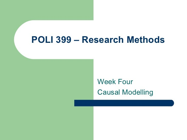 POLI 399 – Research Methods Week Four Causal Modelling