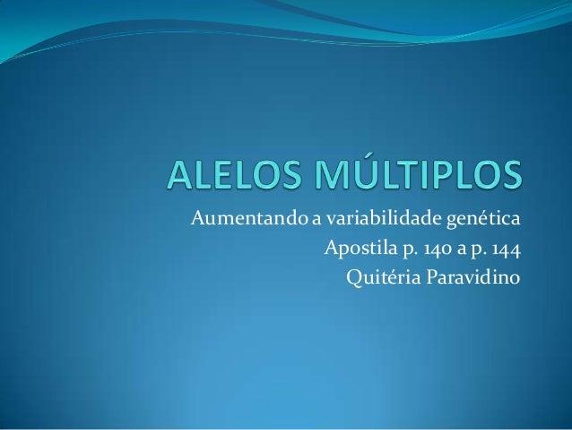 Aumentando a variabilidade genética Apostila p. 140 a p. 144 Quitéria Paravidino