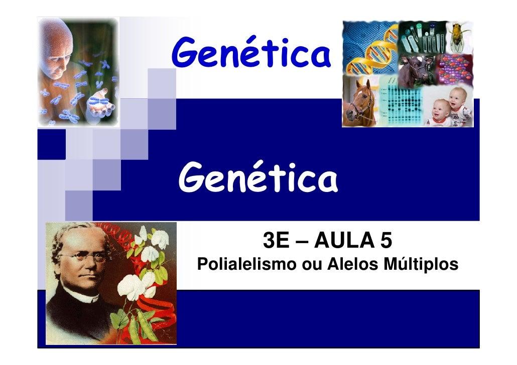 GenéticaGenética         3E – AULA 5 Polialelismo ou Alelos Múltiplos