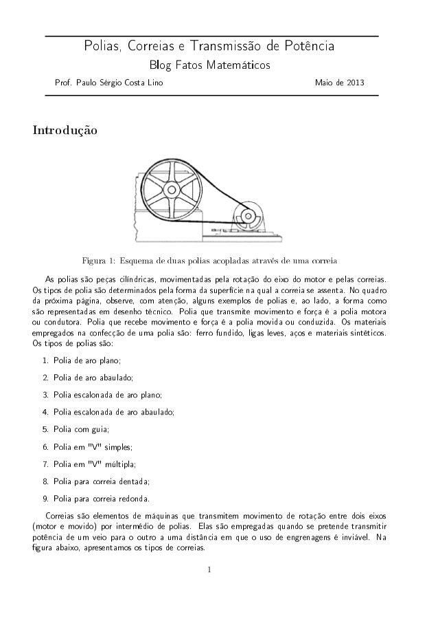 Polias, Correias e Transmissão de Potência Blog Fatos Matemáticos Prof. Paulo Sérgio Costa Lino Maio de 2013 Introdução Fi...