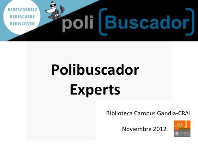 Polibuscador  Experts       Biblioteca Campus Gandia-CRAI            Noviembre 2012