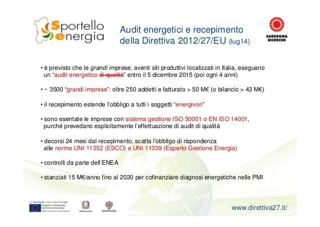 Audit energetici e recepimento della Direttiva 2012/27/EU (lug14) • è previsto che le grandi imprese, aventi siti produtti...