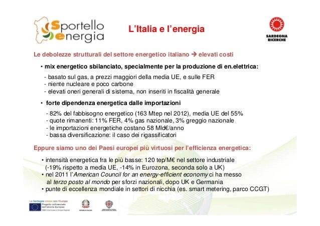 • mix energetico sbilanciato, specialmente per la produzione di en.elettrica: - basato sul gas, a prezzi maggiori della me...
