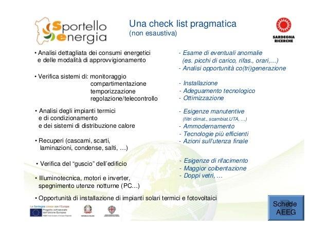 Una check list pragmatica (non esaustiva) Schede AEEG • Analisi dettagliata dei consumi energetici e delle modalità di app...
