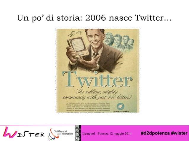 #d2dpotenza #wister Un po' di storia: 2006 nasce Twitter… @catepol - Potenza 12 maggio 2014