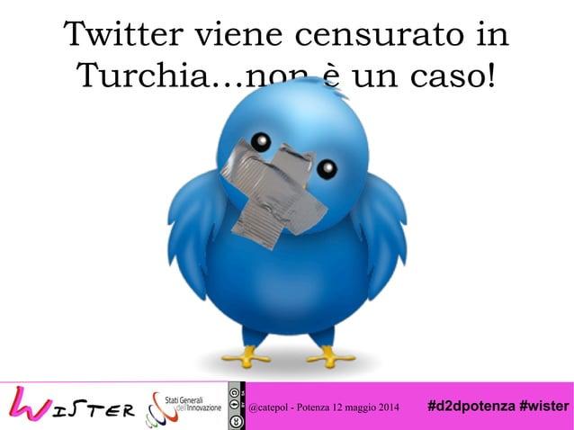 #d2dpotenza #wister Twitter viene censurato in Turchia…non è un caso! @catepol - Potenza 12 maggio 2014