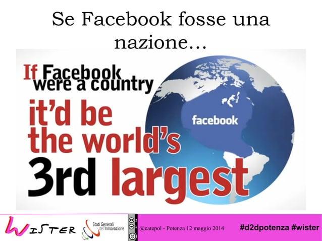 #d2dpotenza #wister Se Facebook fosse una nazione… @catepol - Potenza 12 maggio 2014
