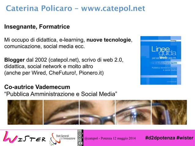 #d2dpotenza #wister@catepol - Potenza 12 maggio 2014 Insegnante, Formatrice Mi occupo di didattica, e-learning, nuove tecn...