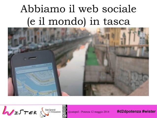 #d2dpotenza #wister Abbiamo il web sociale (e il mondo) in tasca @catepol - Potenza 12 maggio 2014