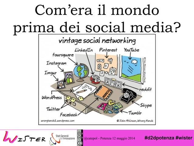 #d2dpotenza #wister Com'era il mondo prima dei social media? @catepol - Potenza 12 maggio 2014