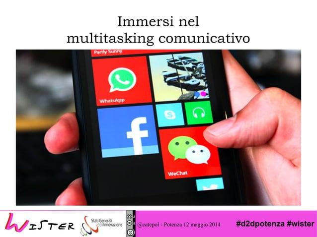 #d2dpotenza #wister Immersi nel multitasking comunicativo @catepol - Potenza 12 maggio 2014