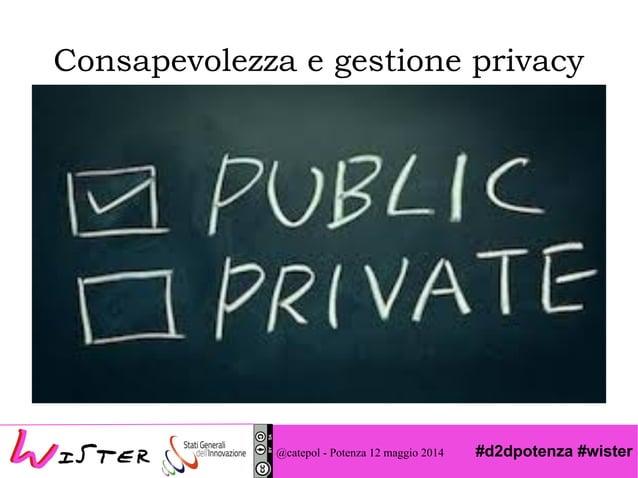 #d2dpotenza #wister Consapevolezza e gestione privacy @catepol - Potenza 12 maggio 2014