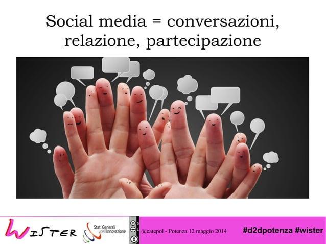 #d2dpotenza #wister Social media = conversazioni, relazione, partecipazione @catepol - Potenza 12 maggio 2014
